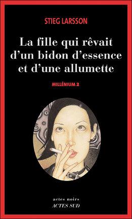 Couverture du livre : Millénium, Tome 2 : La fille qui rêvait d'un bidon d'essence et d'une allumette