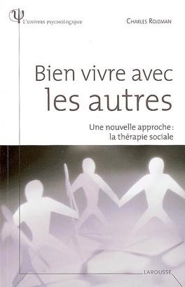 Couverture du livre : Bien vivre avec les autres : une nouvelle approche, la thérapie sociale