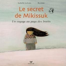 Couverture du livre : Le secret de Mikissuk, un voyage au pays des Inuits