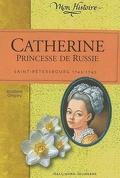 Catherine, princesse de Russie : Saint-Petersbourg 1743-1745
