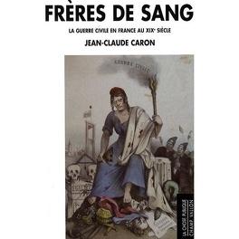 Couverture du livre : Frères de sang : la guerre civile en France au XIXe siècle