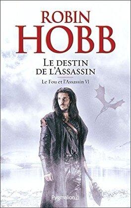 Couverture du livre : Le Fou et l'Assassin, Tome 6 : Le Destin de l'assassin