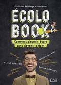 ÉCOLO BOOK - Comment devenir écolo sans devenir chiant