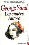 George Sand : Les Années Aurore