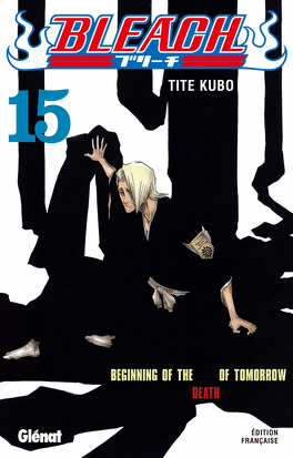 Couverture du livre : Bleach, Tome 15 : Beginning of the Death of Tomorrow
