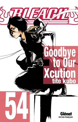 Couverture du livre : Bleach, Tome 54 : Goodbye to Our Xcution