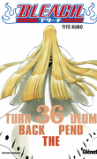 Bleach, Tome 36 : Turn Back the Pendulum