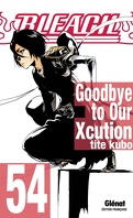 Bleach, Tome 54 : Goodbye to Our Xcution