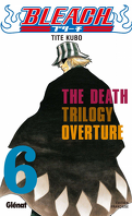 Bleach, Tome 6 : The Death Trilogy Overture