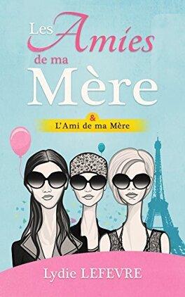 Couverture du livre : Les Amies de ma Mère & L'Ami de ma mère - Tome 2