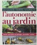 Le guide de terre vivante de l'autonomie au jardin