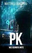 PK : Mes derniers mots