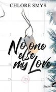 No one else my love