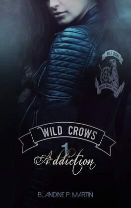 Couverture du livre : Wild Crows, Tome 1 : Addiction