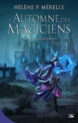 Couverture du livre : L'Automne des Magiciens, Tome 1 : La Fugitive