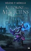 L'Automne des Magiciens, Tome 1 : La Fugitive