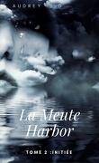 La Meute Harbor, Tome 2 : Initiée
