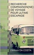 Recherche compagnon(ne) de voyage pour ultime escapade (livre 1)