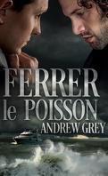 Love's Charter, Tome 1 : Ferrer le poisson
