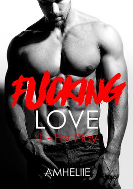 Couverture du livre : Fucking Love, Tome 1 : For Play