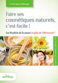 Faire ses cosmétiques naturels, c'est facile : Les bienfaits de la nature en plus de 100 recettes