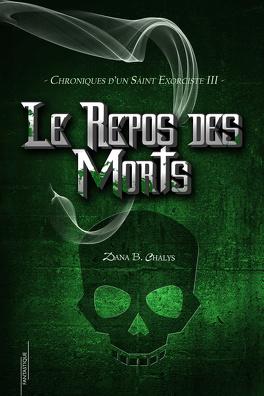 Couverture du livre : Chroniques d'un Saint Exorciste, Tome 3 : Le Repos des Morts