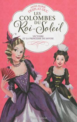 Couverture du livre : Les Colombes du Roi-Soleil, Tome 12 : Victoire et la princesse de Savoie