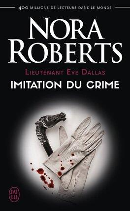 Couverture du livre : Lieutenant Eve Dallas, Tome 17 : Imitation du crime