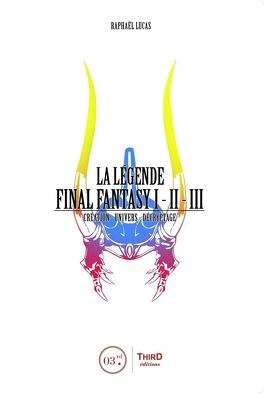 La Legende Final Fantasy I Ii Iii Livre De Raphael Lucas