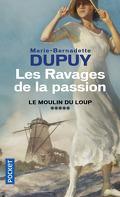 Le Moulin du Loup, tome 5 : Les Ravages de la passion