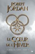 La Roue du Temps, tome 9/14 : Le Cœur de l'hiver