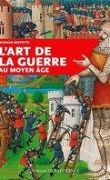 L' Art de la Guerre au Moyen Âge
