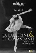 La ballerine & el comandante : L'histoire du Ballet de Cuba