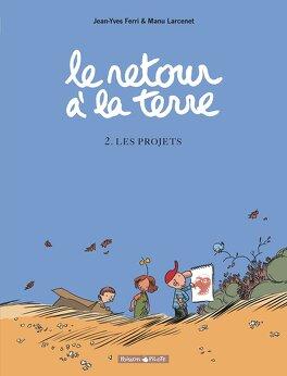 Couverture du livre : Le Retour à la terre, Tome 2 : Les Projets