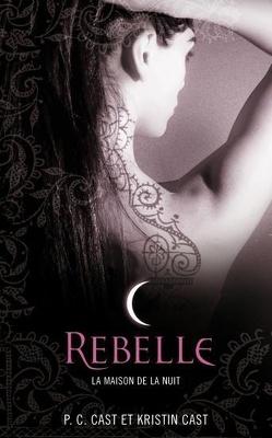 Couverture de La Maison de la nuit, Tome 4 : Rebelle