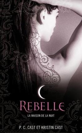 Couverture du livre : La Maison de la nuit, Tome 4 : Rebelle