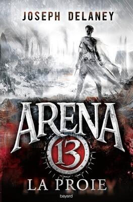 Couverture du livre : Arena 13, Tome 2 : La Proie