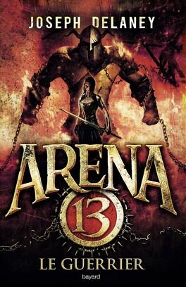 Couverture du livre : Arena 13, Tome 3 : Le Guerrier