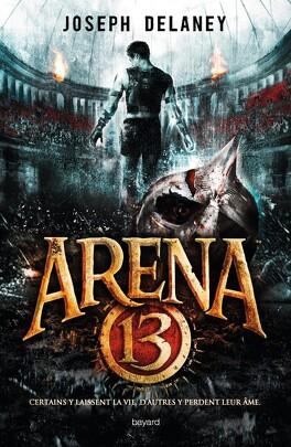 Couverture du livre : Arena 13, Tome 1