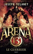 Arena 13, Tome 3 : Le Guerrier