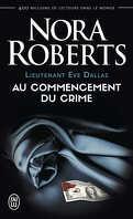 Lieutenant Eve Dallas, Tome 1 : Au commencement du crime