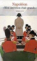 Napoléon «Mon ambition était grande»