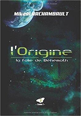 Couverture du livre : L'origine, tome 1 : la folie de béhémoth