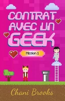 Contrat Avec Un Geek Mission 1 Livre De Chani Brooks