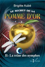 Couverture du livre : Le secret de la Pomme d'or Tome 2 La reine des nymphes