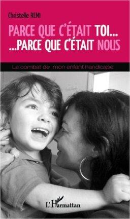 Couverture du livre : Parce que c'était toi... parce que c'était nous: Le combat de mon enfant handicapé