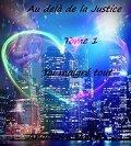 Au délà de la justice, Tome 1 : Toi malgré tout