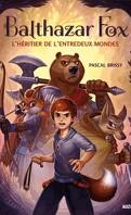 Balthazar Fox, Tome 1 : L'Héritier de l'entredeux mondes
