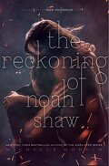 The Shaw Confessions, Tome 2 : The Reckoning of Noah Shaw
