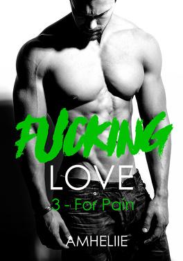 Couverture du livre : Fucking Love, Tome 3 : For Pain